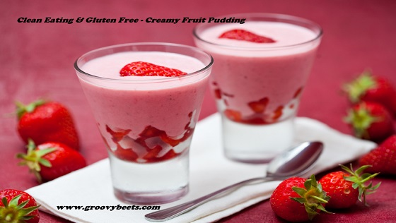 Clean Eating, Gluten Free – Creamy Fruit Pudding Recipe