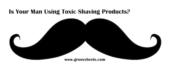 It's MOVEMBER!  Is Your Man Using Toxic Shaving Cream?
