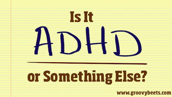 Is It ADHD or Something Else?