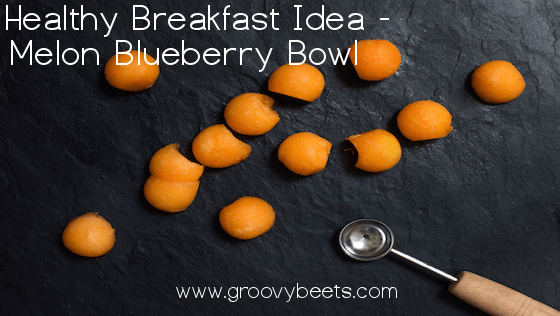 Healthy Breakfast Idea – Melon & Blueberry Bowl