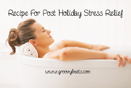 Recipe For Post Holiday Stress Relief