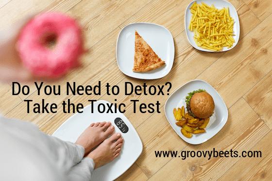 Do YOU Need to Detox? Take the Toxic Test
