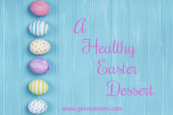 A Healthy Easter Dessert