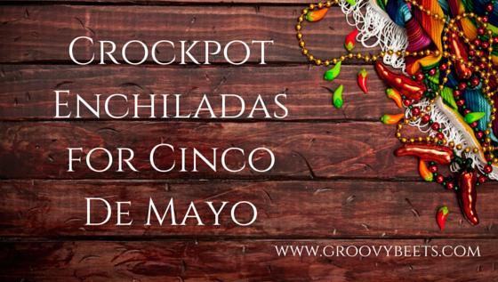 Crockpot Enchiladas Recipe for Cinco De Mayo