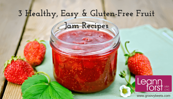 3 Healthy, Easy & Gluten-Free Fruit Jam Recipes