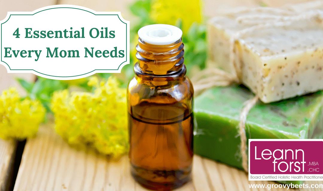 4 Essential Oils Every Mom Needs