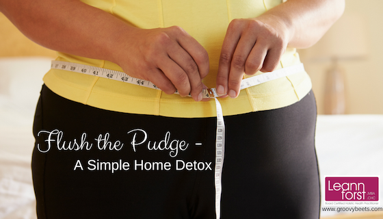 Flush the Pudge – A Simple Home Detox