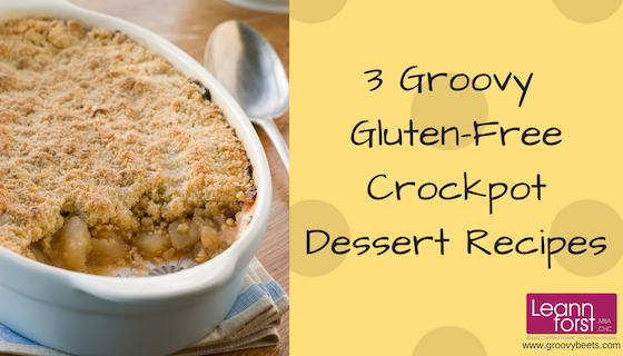 3 Groovy Gluten-Free Crockpot Dessert Recipes