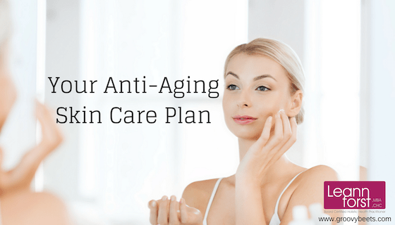 Anti-Aging Skin Care Plan | GroovyBeets.com