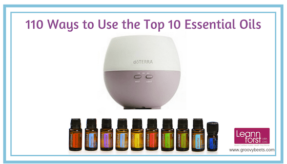 110 Ways to Use the Top 10 Essential Oils | GroovyBeets.com