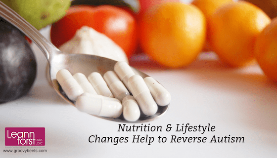 Nutrition & Lifestyle Changes Help to Reverse Autism