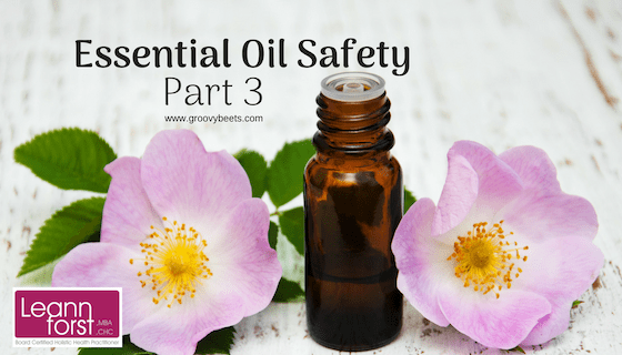 Essential Oil Safety – Part 3